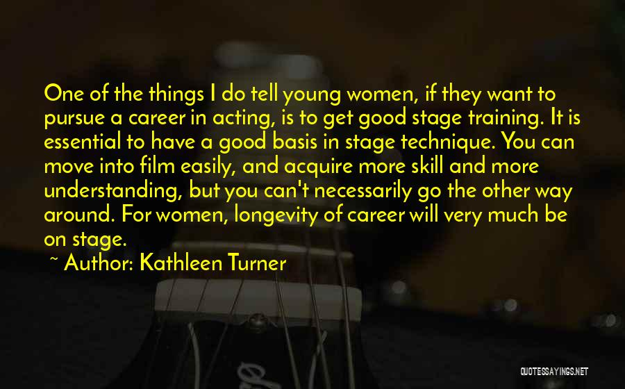 Acting Young Quotes By Kathleen Turner