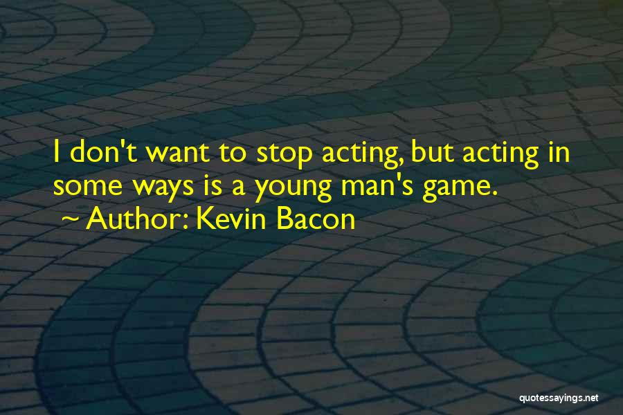 Acting Young Quotes By Kevin Bacon