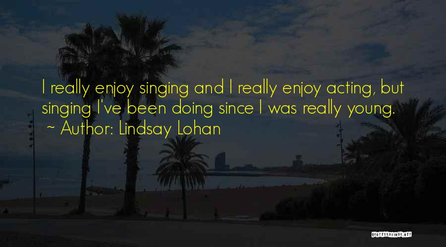 Acting Young Quotes By Lindsay Lohan