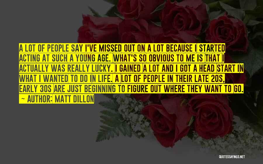 Acting Young Quotes By Matt Dillon