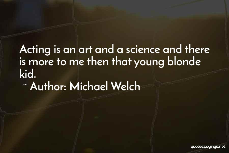 Acting Young Quotes By Michael Welch