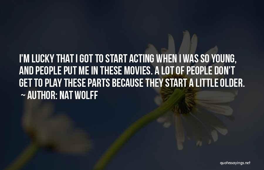 Acting Young Quotes By Nat Wolff