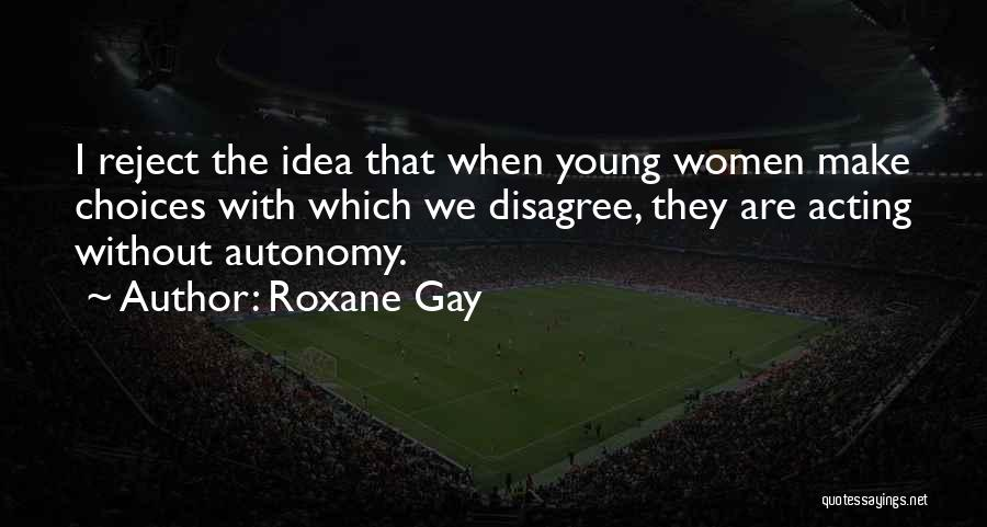 Acting Young Quotes By Roxane Gay