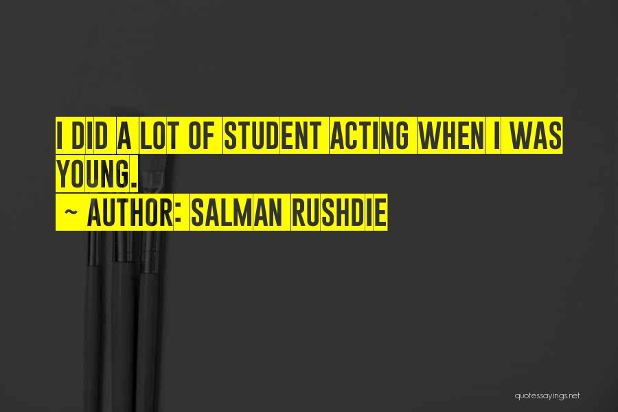 Acting Young Quotes By Salman Rushdie
