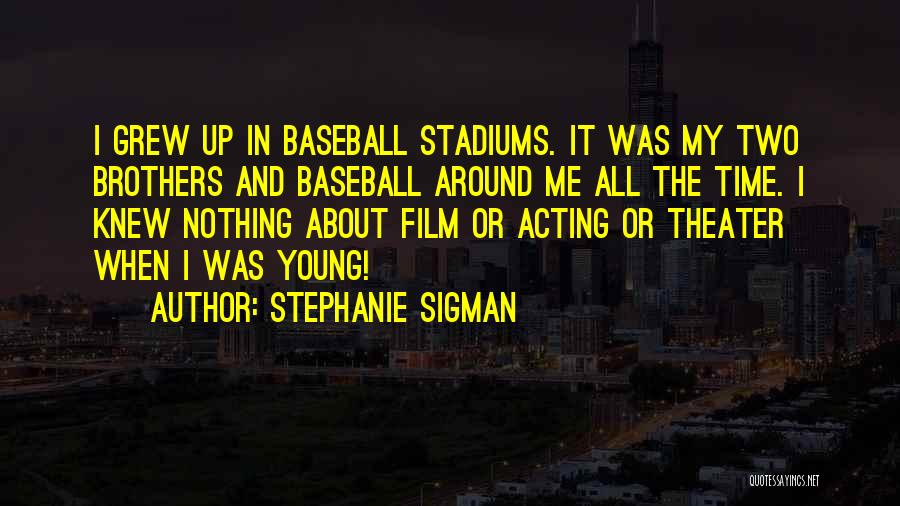 Acting Young Quotes By Stephanie Sigman