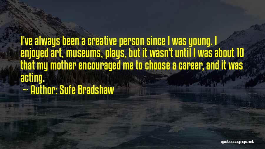 Acting Young Quotes By Sufe Bradshaw