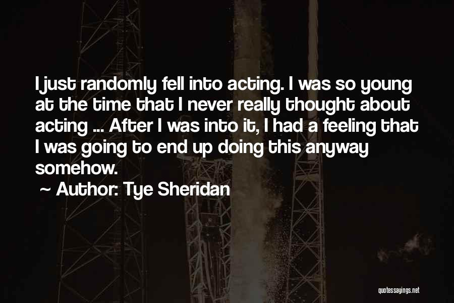 Acting Young Quotes By Tye Sheridan