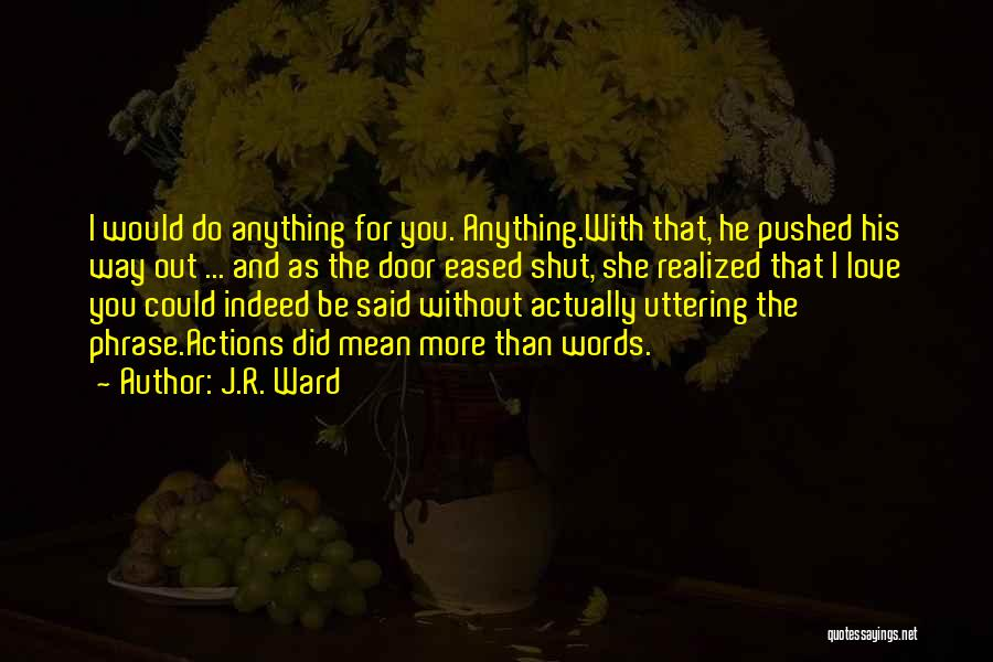 Actions Hurt More Than Words Quotes By J.R. Ward
