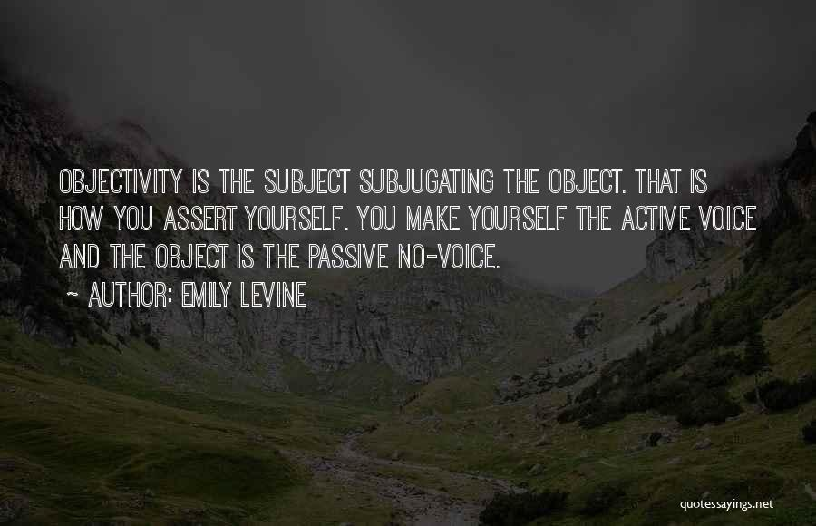 Active Voice Quotes By Emily Levine