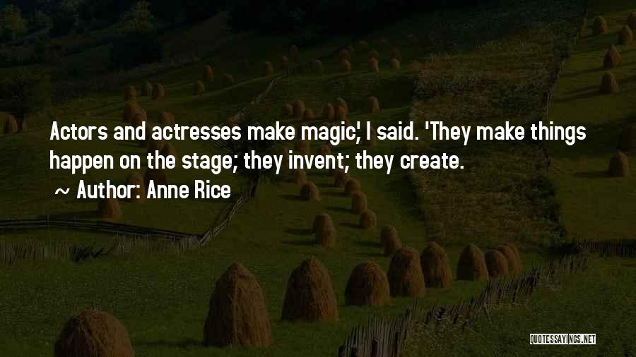 Actors And Actresses Quotes By Anne Rice