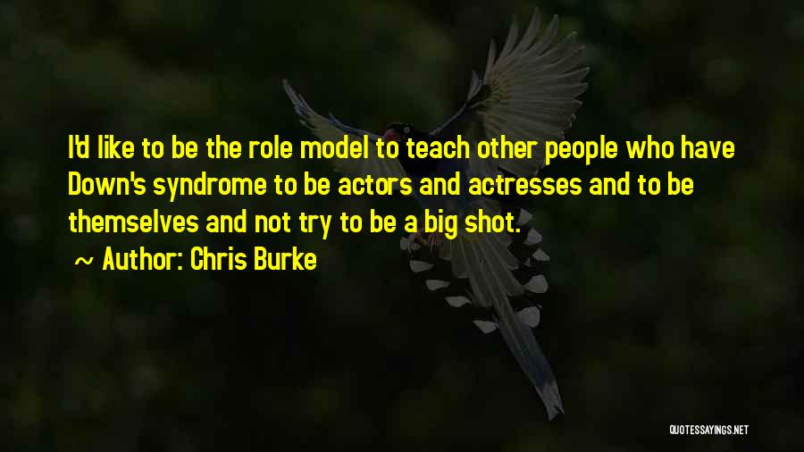 Actors And Actresses Quotes By Chris Burke