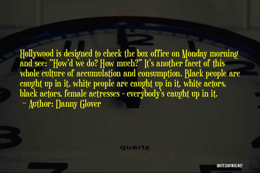 Actors And Actresses Quotes By Danny Glover