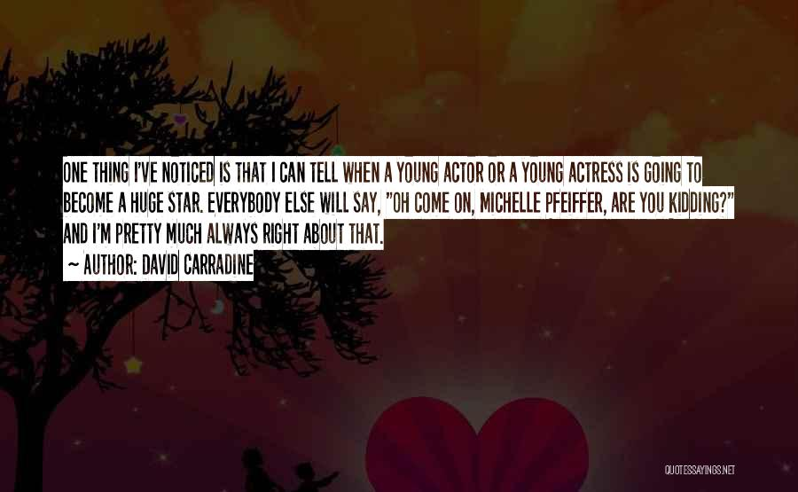 Actors And Actresses Quotes By David Carradine