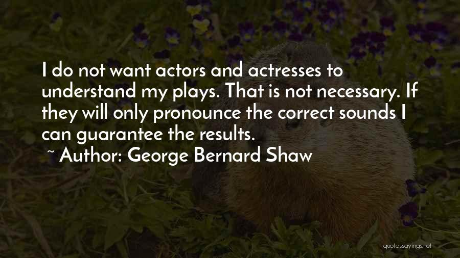 Actors And Actresses Quotes By George Bernard Shaw