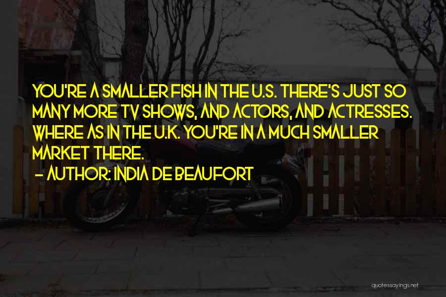 Actors And Actresses Quotes By India De Beaufort