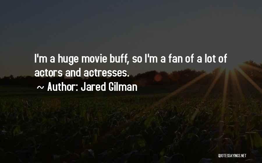 Actors And Actresses Quotes By Jared Gilman