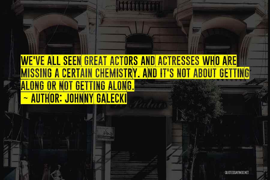 Actors And Actresses Quotes By Johnny Galecki