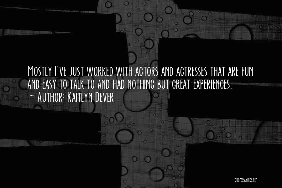 Actors And Actresses Quotes By Kaitlyn Dever