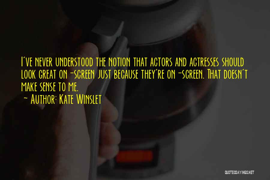 Actors And Actresses Quotes By Kate Winslet