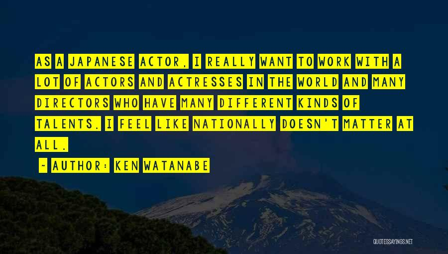 Actors And Actresses Quotes By Ken Watanabe