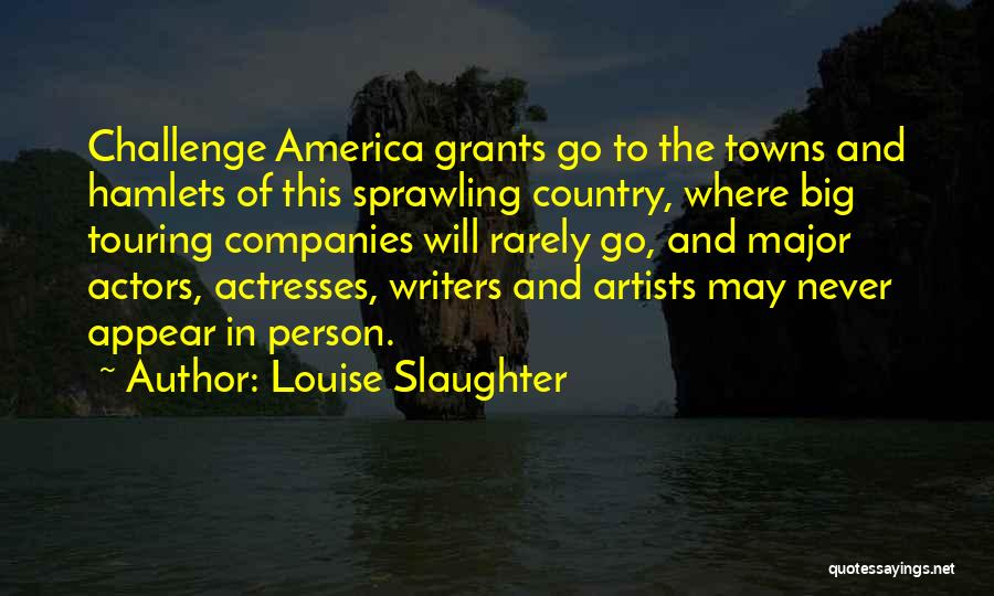 Actors And Actresses Quotes By Louise Slaughter