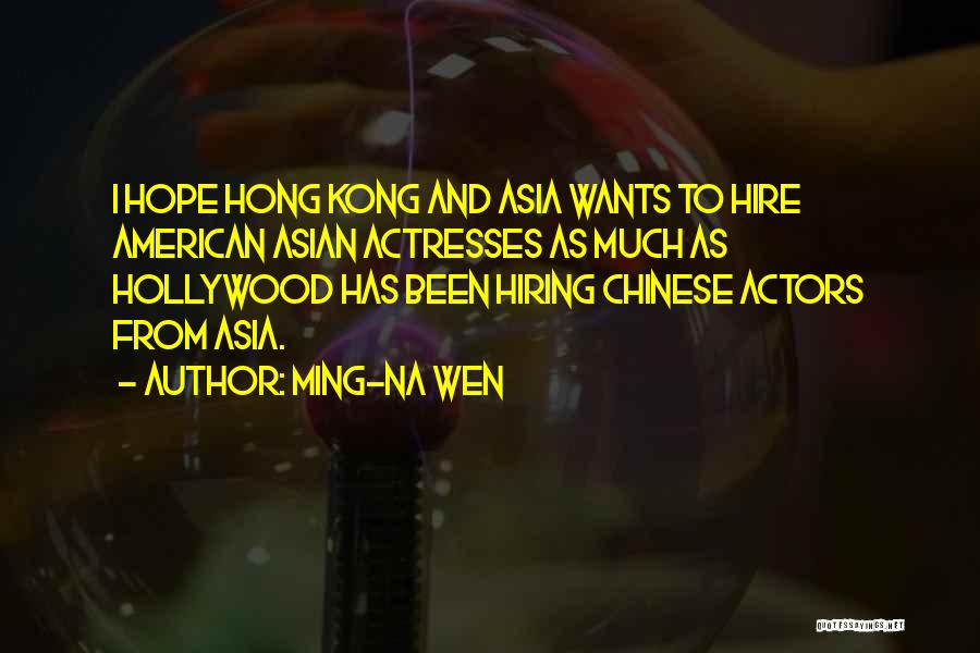 Actors And Actresses Quotes By Ming-Na Wen