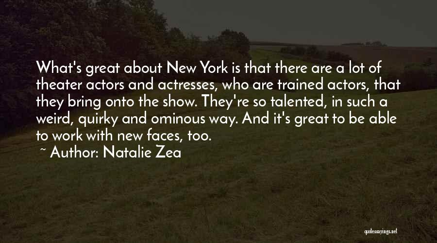 Actors And Actresses Quotes By Natalie Zea