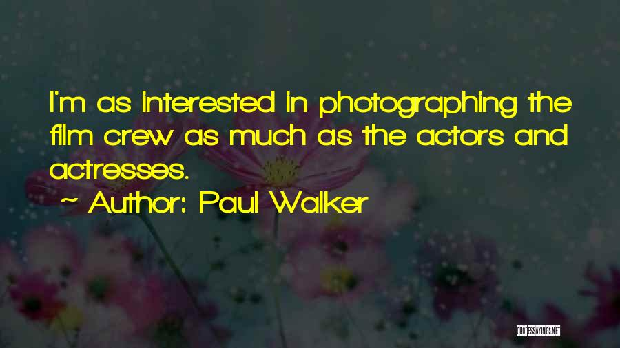 Actors And Actresses Quotes By Paul Walker