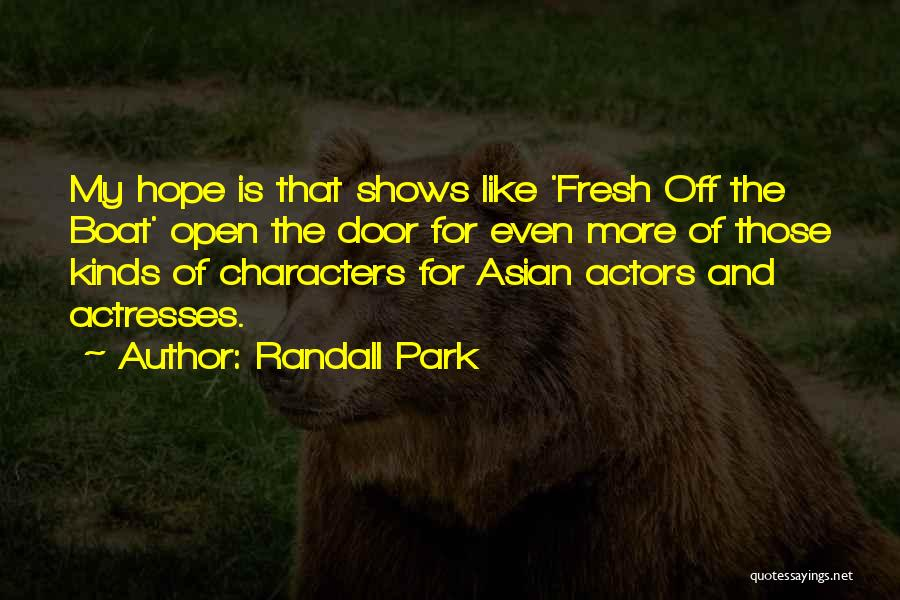 Actors And Actresses Quotes By Randall Park