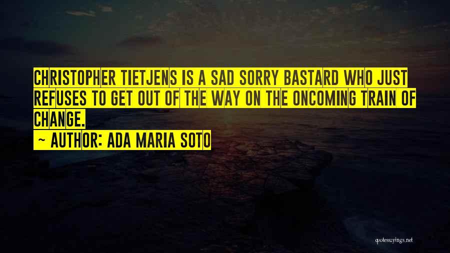 Ada Maria Soto Quotes 321956