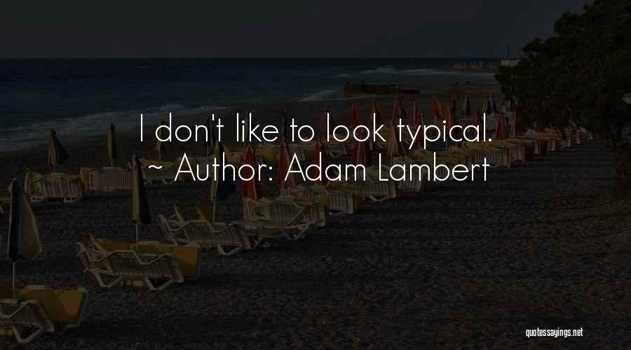 Adam Lambert Quotes 603925