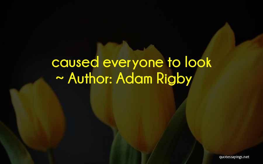 Adam Rigby Quotes 1212107