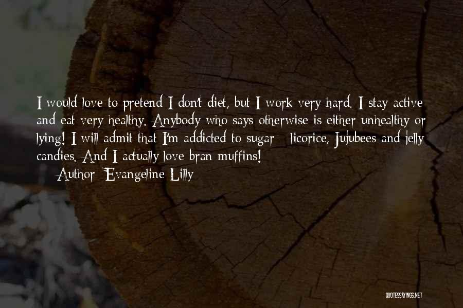 Addicted To Someone You Love Quotes By Evangeline Lilly