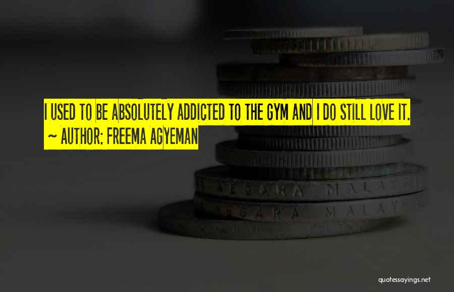 Addicted To Someone You Love Quotes By Freema Agyeman