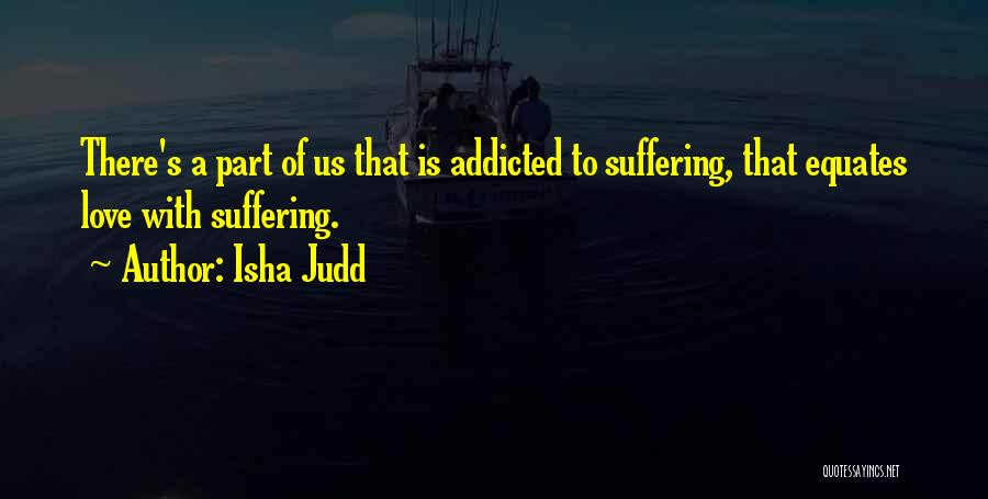 Addicted To Someone You Love Quotes By Isha Judd