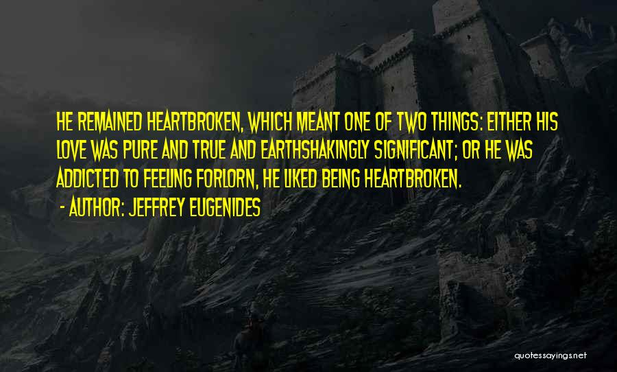 Addicted To Someone You Love Quotes By Jeffrey Eugenides