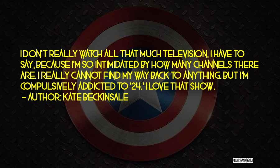 Addicted To Someone You Love Quotes By Kate Beckinsale