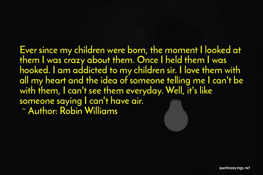 Addicted To Someone You Love Quotes By Robin Williams
