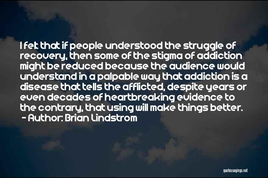 Addiction Recovery Quotes By Brian Lindstrom