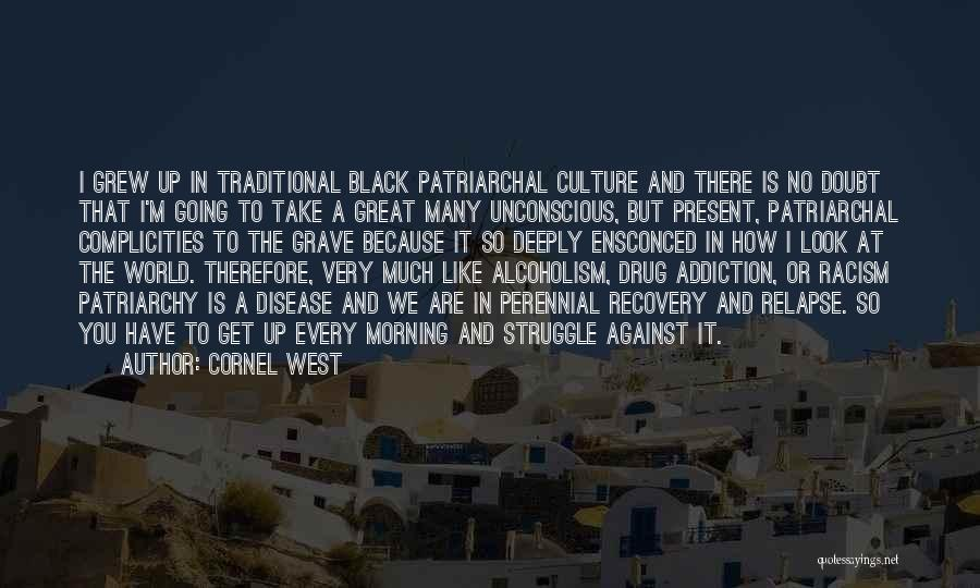 Addiction Recovery Quotes By Cornel West