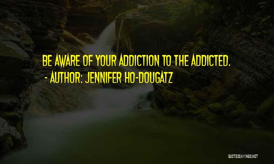 Addiction Recovery Quotes By Jennifer Ho-Dougatz