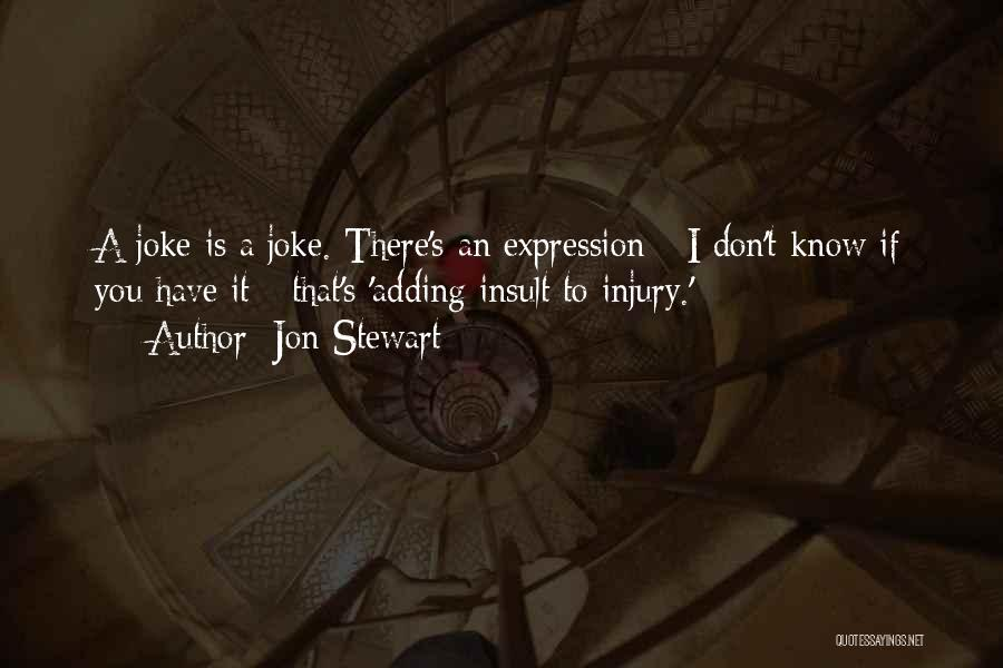 Adding Insult To Injury Quotes By Jon Stewart