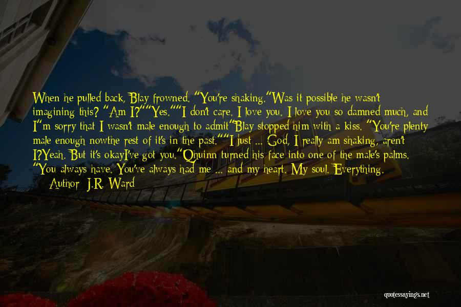 Admit It You Love Me Quotes By J.R. Ward