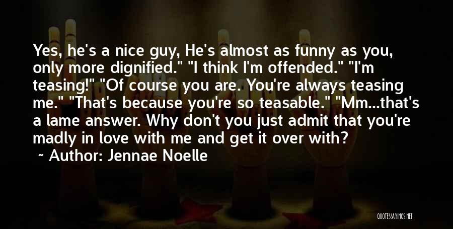 Admit It You Love Me Quotes By Jennae Noelle
