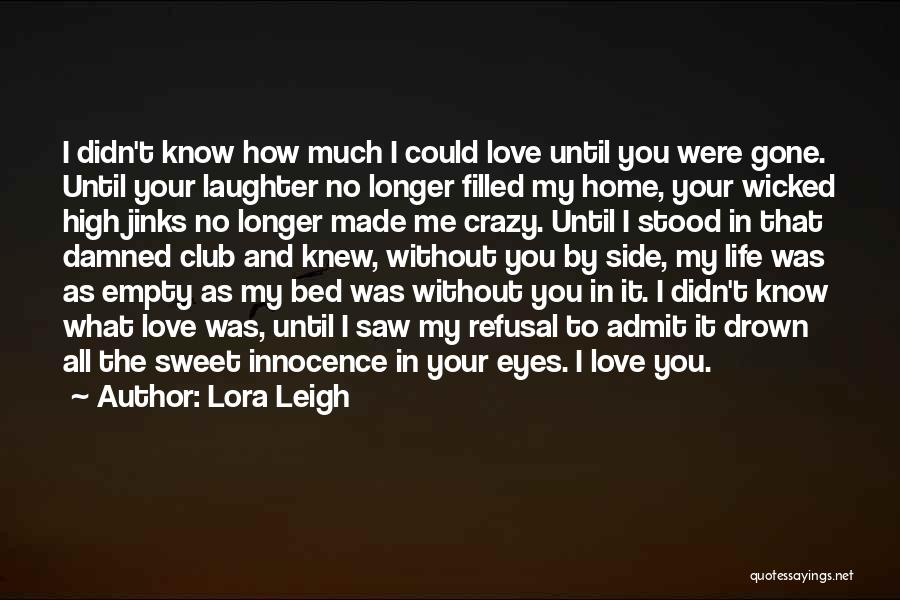 Admit It You Love Me Quotes By Lora Leigh