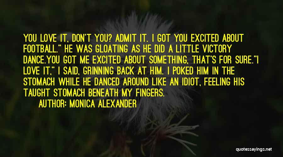 Admit It You Love Me Quotes By Monica Alexander