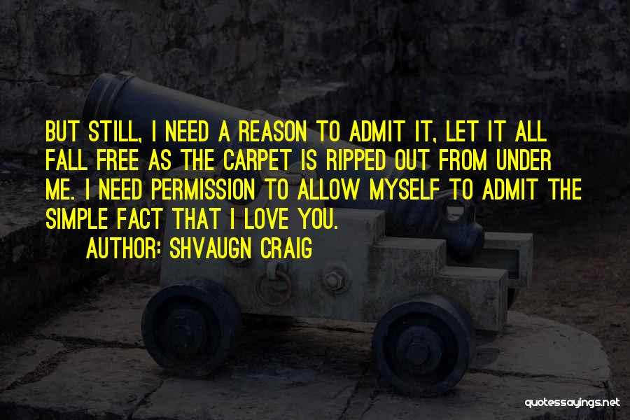 Admit It You Love Me Quotes By Shvaugn Craig