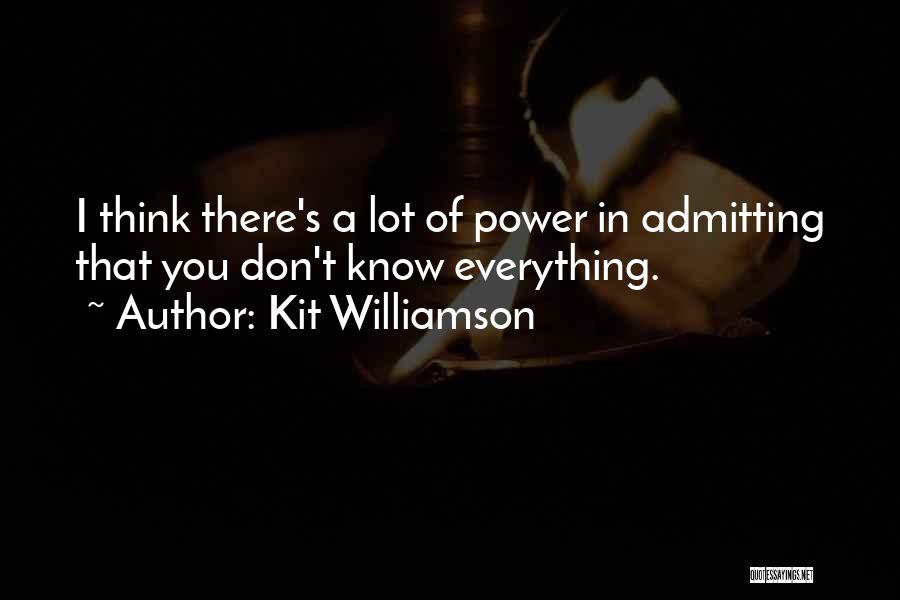 Admitting You Don't Know Everything Quotes By Kit Williamson