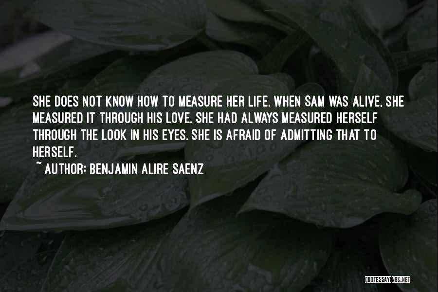 Admitting You Love Someone Quotes By Benjamin Alire Saenz