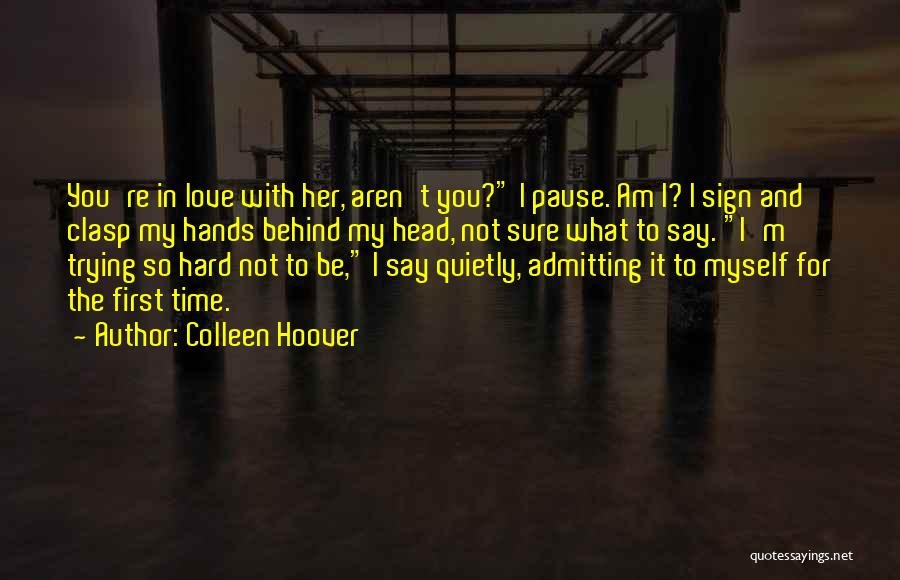 Admitting You Love Someone Quotes By Colleen Hoover